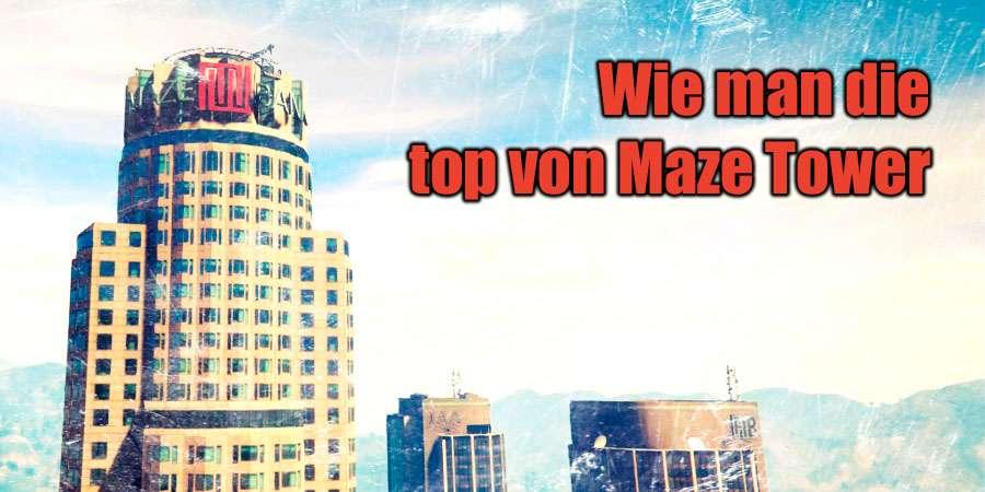 so klettern Sie auf den Maze-Tower in GTA 5